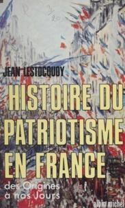 Jean Lestocquoy - Histoire du patriotisme en France - Des origines à nos jours.