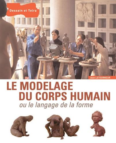 Jean Letourneur - Le modelage du corps humain ou le langage de la forme.