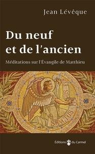 Jean Lévêque - Du neuf et de l'ancien - Méditations sur l'évangile de Matthieu.