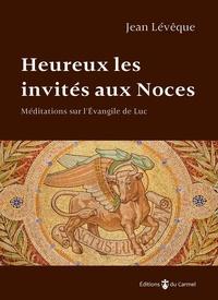 Télécharger des livres pdf gratuitement Heureux les invités aux noces  - Commentaire sur l'évangile de Luc FB2 par Jean Lévêque 9782847136562