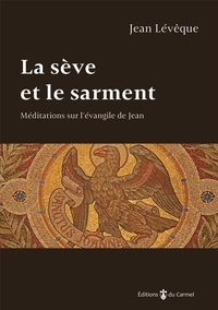 Jean Lévêque - La sève et le sarment - Méditations sur l'Evangile de Jean.