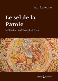 Jean Lévêque - Le sel de la parole - Méditations sur l'évangile de Marc.