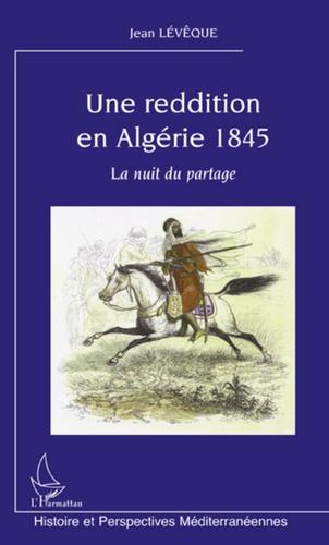 Jean Lévêque - Une reddition en Algérie 1845 - La nuit en partage.
