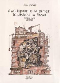 Jean Leveugle - (Une) histoire de la politique de l'habitat en France - Première partie (1850-1980).