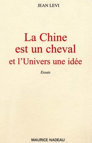 Jean Lévi - La Chine est un cheval et l'Univers une idée.
