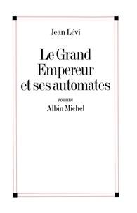 Jean Levi et Jean Levi - Le Grand Empereur et ses automates.
