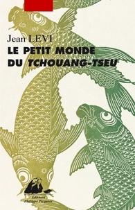 Jean Lévi - Le petit monde de Tchouang-tseu.
