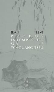 Jean Levi - Propos intempestifs sur le Tchouang-Tseu - Du Meurtre du Chaos à La Révolte des Singes.