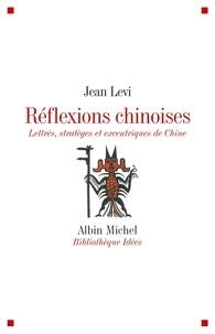 Jean Levi et Jean Levi - Réflexions chinoises - Lettrés, stratèges et excentriques de Chine.