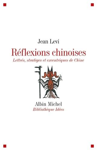 Réflexions chinoises. Lettrés, stratèges et excentriques de Chine