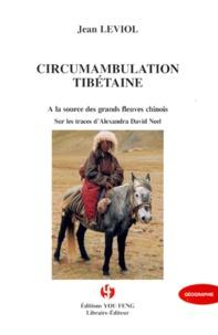 Jean Leviol - Circumambulation tibétaine - A la source des grands fleuves chinois, Sur les traces d'Alexandra David-Néel.