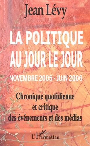 Jean Lévy - La politique au jour le jour (novembre 2005-juin 2006) - Chronique quotidienne et critique des événements et des médias.
