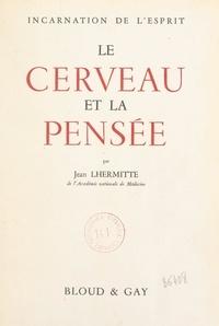 Jean Lhermitte et Percival Bailey - Le cerveau et la pensée, incarnation de l'esprit.