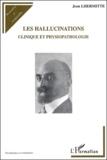 Jean Lhermitte - Les hallucinations - Clinique et physiopathologie.
