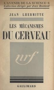 Jean Lhermitte et Jean Rostand - Les mécanismes du cerveau.