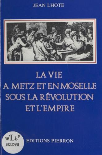 La vie à Metz et en Moselle sous la Révolution et l'Empire