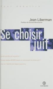 Jean Liberman - Se choisir Juif - L'identité juive laïque d'aujourd'hui.
