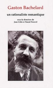 Gaston Bachelard- Un rationaliste romantique - Jean Libis |