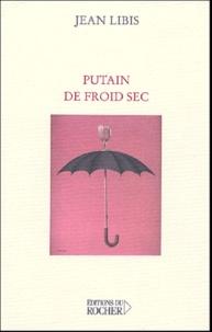 Jean Libis - Putain de froid sec.