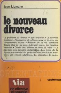 Jean Libmann et Catherine Valabrègue - Le nouveau divorce.