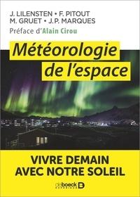 Jean Lilensten et Frédéric Pitout - Météorologie de l'espace - Vivre demain avec notre Soleil.