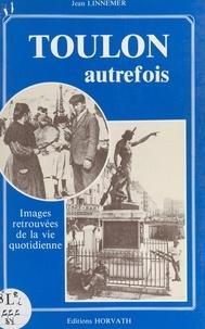 Jean Linnemer - Toulon autrefois : images retrouvées.