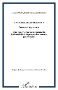 """Jean Linossier et Paul Hoibian - Travailler autrement - SOMODEL 1954-1971, Une expérience de démocratie industrielle à l'époque des """"trente glorieuses""""."""