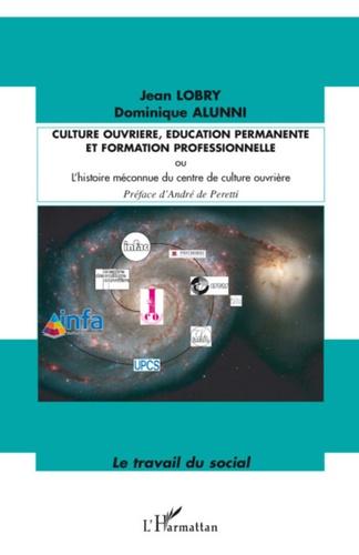 Jean Lobry et Dominique Alunni - Culture ouvrière, éducation permanente et formation professionnelle - Ou L'histoire méconnue du centre de culture ouvrière.