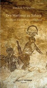 Jean-Loïc Le Quellec - Des Martiens au Sahara - Chroniques d'archéologie romantique.