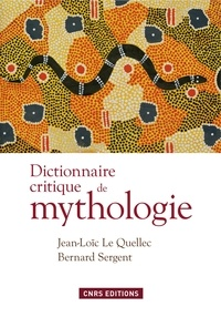 Jean-Loïc Le Quellec et Bernard Sergent - Dictionnaire critique de mythologie.