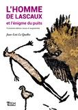 Jean-Loïc Le Quellec - L'homme de Lascaux et l'énigme du puits.