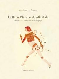 Jean-Loïc Le Quellec - La Dame Blanche et l'Atlantide - Ophir et le Grand Zimbabwe - Enquête sur un mythe archéologique.