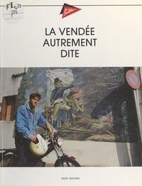 Jean-Loïc Le Quellec et Michel Gautier - La Vendée autrement dite.