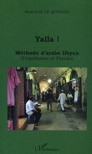 Jean-Loïc Le Quellec - Yalla ! Méthode d'arabe lybien (Tripolitaine et Fezzân).