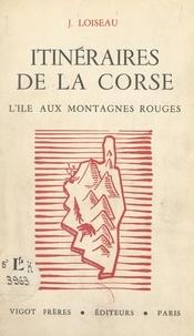 Jean Loiseau - Itinéraires de la Corse - L'île aux montagnes rouges.