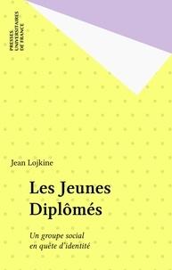 Jean Lojkine - Les jeunes diplômés - Un groupe social en quête d'identité.
