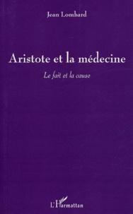 Jean Lombard - Aristote et la médecine - Le fait et la cause.