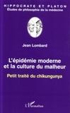 Jean Lombard - Epidémie moderne et la culture du malheur : petit traité du chikungunya.