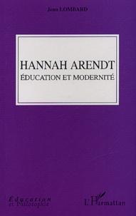 Jean Lombard - Hannah Arendt - Education et modernité.
