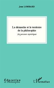 Jean Lombard - La démarche et le territoire de la philosophie - Six parcours exotériques.