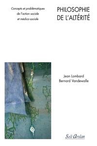 Jean Lombard et Bernard Vandewalle - Philosophie de l'altérité - Concepts et problématiques de l'action sociale et médico-sociale.