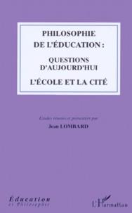 Jean Lombard et  Collectif - Philosophie de l'éducation - Questions d'aujourd'hui, l'école et la cité.