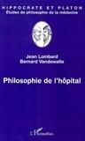 Jean Lombard et Bernard Vandewalle - Philosophie de l'hôpital.
