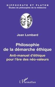 Jean Lombard - Philosophie de la démarche éthique - Anti-manuel d'éthique pour l'ère des néo-valeurs.
