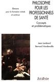 Jean Lombard et Bernard Vandewalle - Philosophie pour les professionnels de santé - Concepts et problématiques.