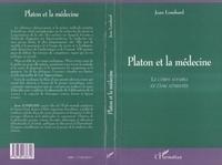 Jean Lombard - PLATON ET LA MEDECINE. - Le corps affaibli et l'âme attristée.