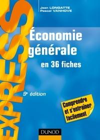 Jean Longatte et Pascal Vanhove - Économie générale - en 36 fiches.