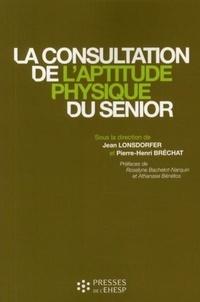 Jean Lonsdorfer et Pierre-Henri Bréchat - La consultation de l'aptitude physique du senior.