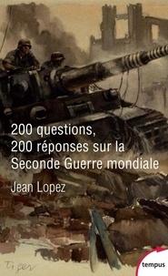 Jean Lopez - 200 questions 200 réponses sur la seconde Guerre Mondiale.