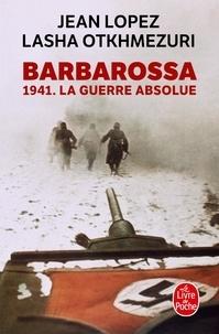 Jean Lopez et Lasha Otkhmezuri - Barbarossa - 1941. La guerre absolue.